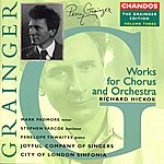 Richard Hickox Grainger Edition, Vol.3: Works For Chorus And Orchestra