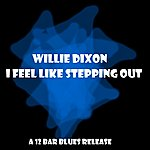 Willie Dixon I Feel Like Steppin' Out