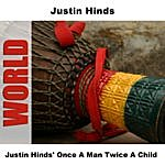 Justin Hinds Justin Hinds' Once A Man Twice A Child