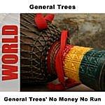 General Trees No Money No Run