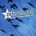Zebrahead Not The New Album EP