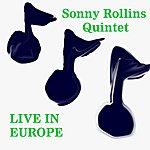 Sonny Rollins Quintet Live In Europe