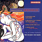 Richard Hickox Arnold: Concerto For 28 Players/Variations On A Theme Of Ruth Gipps/Little Suites Nos.1 & 2/A Manx Suite