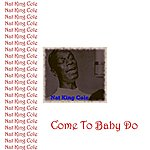 Nat King Cole Come To Baby Do