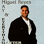 Miguel Reyes Jr. May & Everything After