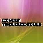Oxygen Troubled Souls (2-Track Single)