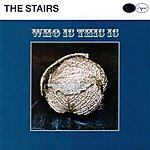 The Stairs Who Is This Is