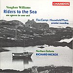 Richard Hickox Riders To The Sea/Household Music/Flos Campi