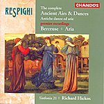 Richard Hickox Respighi: The Complete Ancient Airs & Dances/Berceuse/Aria