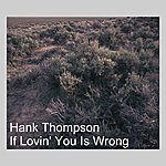 Hank Thompson If Lovin' You Is Wrong