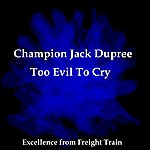 Champion Jack Dupree Too Evil To Cry