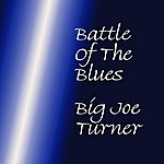 Big Joe Turner Battle Of The Blues