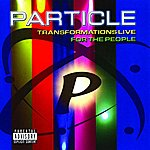 Particle Transformations Live For The People (Parental Advisory)