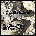 Mahalia Jackson God Shall Wipe All Tears Away