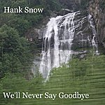 Hank Snow We'll Never Say Goodbye