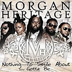 Morgan Heritage Nothing To Smile About/Gotta Be