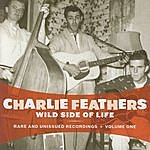 Charlie Feathers Wild Side Of Life: Rare And Unissued Recordings, Vol.1