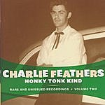 Charlie Feathers Honky Tonk Kind: Rare And Unissued Recordings, Vol.2