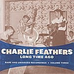 Charlie Feathers Long Time Ago: Rare And Unissued Recordings, Vol.3