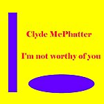 Clyde McPhatter I'm Not Worthy Of You