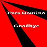 Fats Domino Goodbye