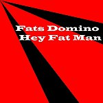 Fats Domino Hey Fat Man