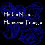 Herbie Nichols Hangover Triangle