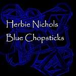 Herbie Nichols Blue Chopsticks