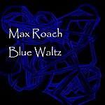 Max Roach Blue Waltz