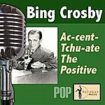 Bing Crosby Ac-Cent-Tchu-Ate The Positive