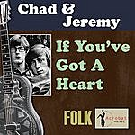 Chad & Jeremy If You've Got A Heart