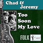 Chad & Jeremy Too Soon My Love