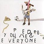 Pedro You, Me & Everyone