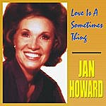 Jan Howard Love Is A Sometimes Thing