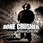 Bone Crusher AttenCHUN! (Edited)