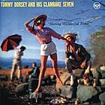 Tommy Dorsey & His Clambake Seven Having Wonderful Time (Remastered)