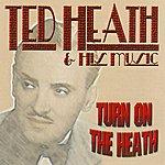 Ted Heath Turn On The Heath