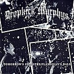 Dropkick Murphys Tomorrow's Industry / Flannigan's Ball