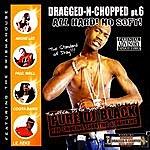 DJ Black Dragged & Chopped, Pt.6 -  All Hard No Soft (Parental Advisory)