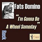 Fats Domino I'm Gonna Be A Wheel Someday