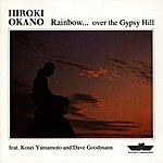 Hiroki Okano Rainbow . . .Over The Gypsy Hill