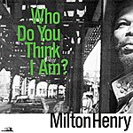 Milton Henry Who Do You Think I Am?