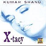 Kumar Shanu X-Tacy