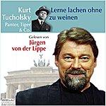 Jürgen Von Der Lippe Kurt Tucholsky - Panter Tiger & Co.: Lerne Lachen Ohne Zu Weinen