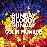 Colin Munroe Sunday Bloody Sunday (Single)
