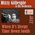 Dizzy Gillespie & His Orchestra When It's Sleepy Time Down South