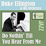 Duke Ellington & His Orchestra Do Nothin' Till You Hear From Me