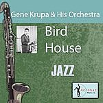 Gene Krupa & His Orchestra Bird House
