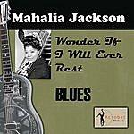 Mahalia Jackson I Wonder If I Will Ever Rest