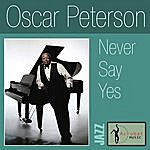 Oscar Peterson Never Say Yes